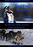 See You In Nome! An Iditarod Rookie Journey