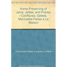Home Preserving of Jams, Jellies, and Pickles / Confitures, Gelees, Marinades Faites a La Maison
