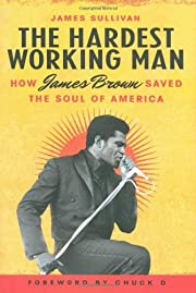 The Hardest Working Man: How James Brown…