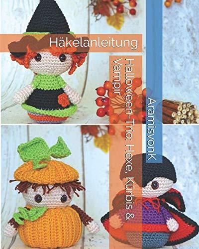 Halloween-Trio: Hexe, Kürbis & Vampir: Häkelanleitung (German Edition) ()