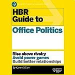 HBR Guide to Office Politics |  Harvard Business Review,Karen Dillon