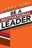 Be a Motivational Leader: Lasting Leadership Principles