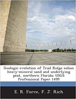 Geologic Evolution of Trail Ridge Eolian Heavy-Mineral Sand and Underlying Peat, Northern Florida: Usgs Professional Paper 1499