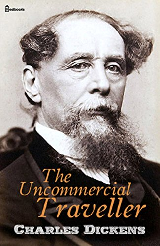 Charles Dickens - The Uncommercial Traveller : Illustrated