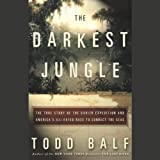 Front cover for the book The Darkest Jungle: The True Story of the Darien Expedition and America's Ill-Fated Race to Connect the Seas by Todd Balf