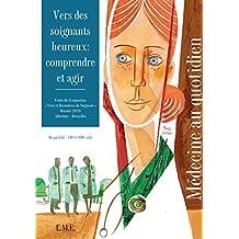 Vers des soignants heureux : comprendre et agir: Ouvrage de référence sur le soutien psychologique apporté au personnel du monde médical (Médecine au quotidien) (French Edition)