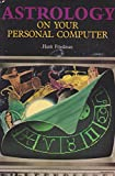 Astrology on Your Personal Computer, Hank Friedman, 0895882264