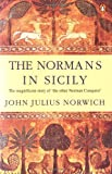 Front cover for the book The Normans in Sicily: The Normans in the South 1016-1130 and the Kingdom in the Sun 1130-1194 by John Julius Norwich