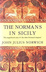 The Normans in Sicily: The Normans in the South, 1016-1130 and the Kingdom in the Sun, 1130-1194