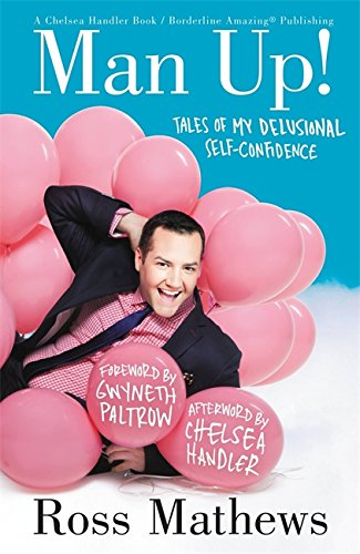 Book cover from Man Up!: Tales of My Delusional Self-Confidence (A Chelsea Handler Book/Borderline Amazing Publishing) by Ross Mathews