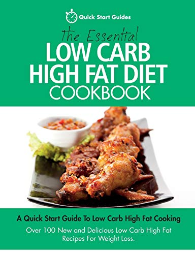 The Essential Low Carb High Fat Diet Cookbook: A Quick Start Guide To Low Carb...