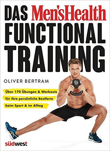 Das Men's Health Functional Training  Über 170 Übungen And Workouts Für Ihre Persönliche Bestform Beim Sport And Im Alltag