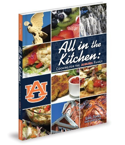 All in the Kitchen: Cooking for the Auburn Family by Emil Topel - In Mall Auburn Stores