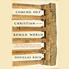 Coming Out Christian in the Roman World: How the Followers of Jesus Made a Place in Caesar's Empire Audiobook by Douglas Boin Narrated by Neil Hellegers