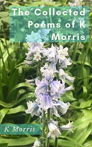 The Selected Poems of K Morris by [Morris, K]