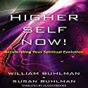 Higher Self Now!: Accelerating Your Spiritual Evolution Hörbuch von Susan Buhlman, William Buhlman Gesprochen von: Alexis Brooks