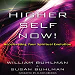 Higher Self Now!: Accelerating Your Spiritual Evolution | William Buhlman,Susan Buhlman
