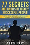 img - for 77 Secrets and Habits of Highly Successful People: How to Think, Behave, Grow Rich and Build Your Millionaire Mind book / textbook / text book
