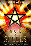 WICCA SPELLS FOR BEGINNERS: Essential Wicca Magic Spells: A Spellbook for Beginners, Witches and other Practitioners of Magic