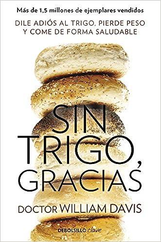 Descargar Utorrent En Español Sin Trigo, Gracias: Dile Adiós Al Trigo, Pierde Peso Y Come De Forma Saludable Leer PDF