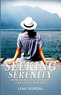 Seeking Serenity: How to Manage Anxiety and Love Your Life