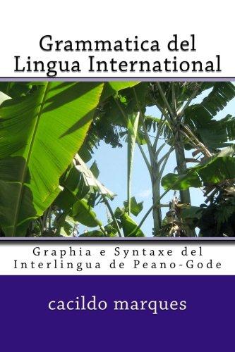 Grammatica del lingua international: Graphia e syntaxe del Interlingua de Peano-Gode (Interlingua Edition)