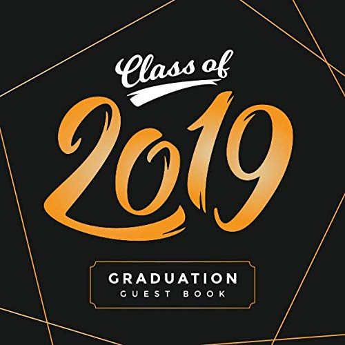 Class Of 2019 Graduation Guest Book: For an Unforgettable Celebration | Message Book for Best Wishes | For High School, College and University Graduation Parties | Cover Design: Juicy Orange