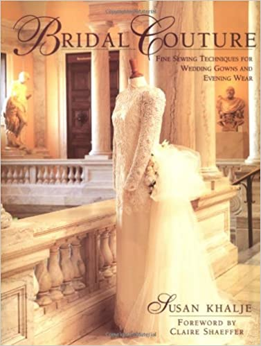 Bridal Couture Fine Sewing Techniques For Wedding Gowns And Evening Wear Susan Khalje Claire Shaeffer 8601417389645 Amazon Books