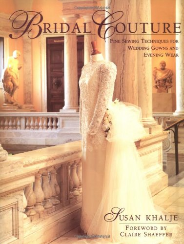 Bridal Couture: Fine Sewing Techniques for Wedding Gowns and Evening Wear: A Guide to Dressmaking Skills for Creating Beautiful Custom Wedding Gowns por Susan Khalje