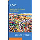 A.D.D: Wandering Minds and Wired Bodies (Resources for Changing Lives)