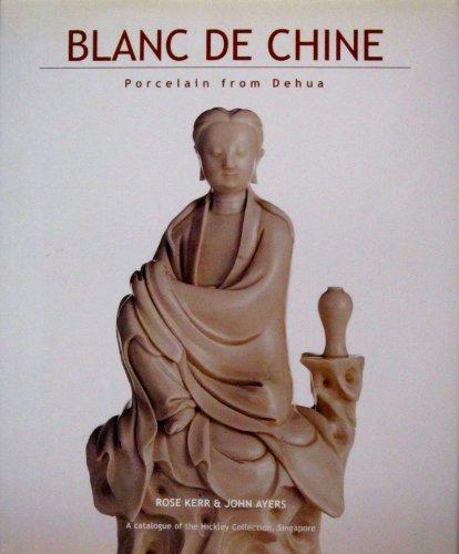 Blanc De Chine Dehua Porcelain (Blanc De Chine: Porcelain from Dehua)