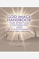 God Image Handbook for Spiritual Counseling and Psychotherapy: Research, Theory, and Practice (Monographic Separates from the Journal of Spirituality in Mental Health) Kindle Edition