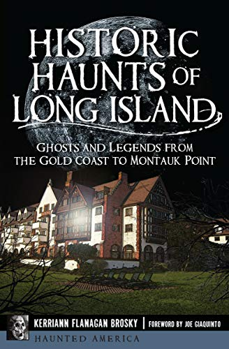 Historic Haunts of Long Island: Ghosts and Legends from the Gold Coast to Montauk Point (Haunted America)]()