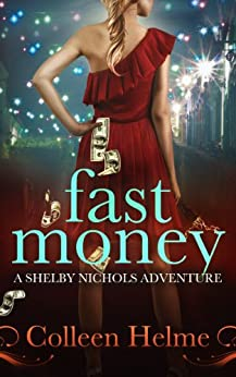 Fast Money: A Shelby Nichols Adventure by [Helme, Colleen]
