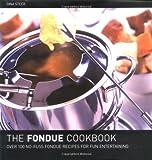 The Fondue Cook Book: 100 No-fuss Recipes for Fun Entertaining