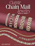 Classic Chain Mail Jewelry with a Twist, Sue Ripsch, 0871164833