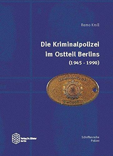 Die Kriminalpolizei im Ostteil Berlins (1945-1990) (Schriftenreihe Polizei)