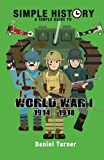 Simple History a Simple Guide to World War I, Daniel Turner, 1494356120