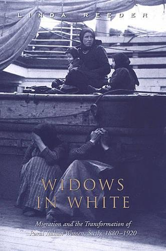 Widows in White: Migration and the Transformation of Rural Women, Sicily, 1880-1928 (Studies in Gender and History)