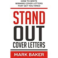 Stand Out Cover Letters: How to Write Winning Cover Letters That Get You Hired