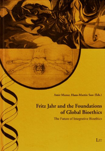 Fritz Jahr and the Foundations of Global Bioethics: The Future of Integrative Bioethics (Practical Ethics - Studies / Et