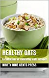 Healthy Oats: A collection of 15healthy oats recipes