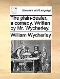 The Plain-Dealer, a Comedy Written by Mr Wycherley, William Wycherley, 117061681X