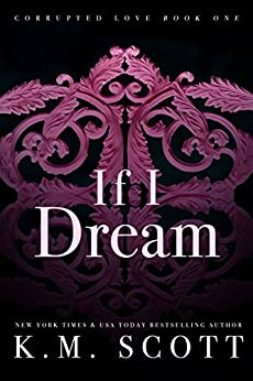 If I Dream (Corrupted Love Book 1) by [Scott, K.M.]