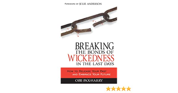 Breaking The Bonds Of Wickedness in The Last Days
