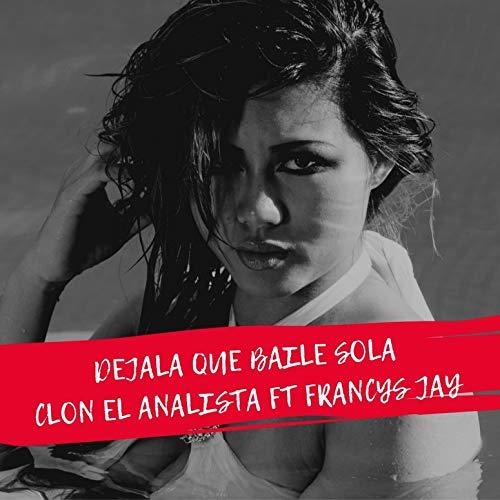 Dejala Que Baile Sola (feat Francys