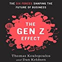The Gen Z Effect: The Six Forces Shaping the Future of Business Audiobook by Tom Koulopoulous, Dan Keldsen Narrated by Tom Koulopoulous, Dan Keldsen