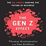 The Gen Z Effect: The Six Forces Shaping the Future of Business | Tom Koulopoulous,Dan Keldsen
