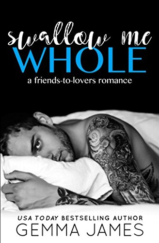 Swallow Me Whole: A Friends To Lovers Romance