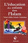 L'Education des Enfants Dans l'Islam par Oulwane